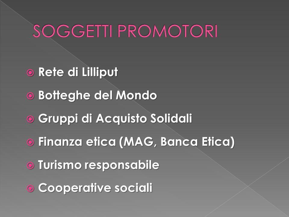  Rete di Lilliput  Botteghe del Mondo  Gruppi di Acquisto Solidali  Finanza etica (MAG, Banca Etica)  Turismo responsabile  Cooperative sociali