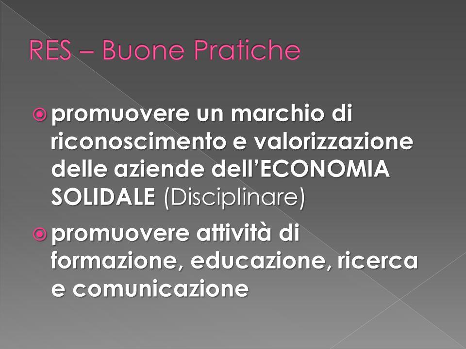  promuovere un marchio di riconoscimento e valorizzazione delle aziende dell'ECONOMIA SOLIDALE (Disciplinare)  promuovere attività di formazione, educazione, ricerca e comunicazione