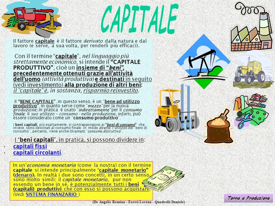 (De Angelis Romina - Foresi Lorena - Quadrelli Daniele) capitale Il fattore capitale è il fattore derivato dalla natura e dal lavoro (e serve, a sua v