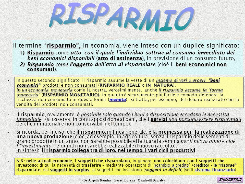 """(De Angelis Romina - Foresi Lorena - Quadrelli Daniele) risparmio"""", Il termine """"risparmio"""", in economia, viene inteso con un duplice significato: 1)Ri"""