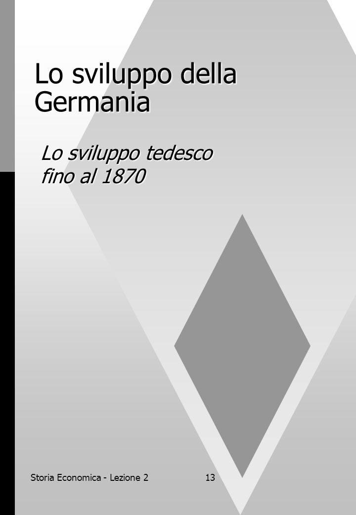 Storia Economica - Lezione 213 Lo sviluppo della Germania Lo sviluppo tedesco fino al 1870