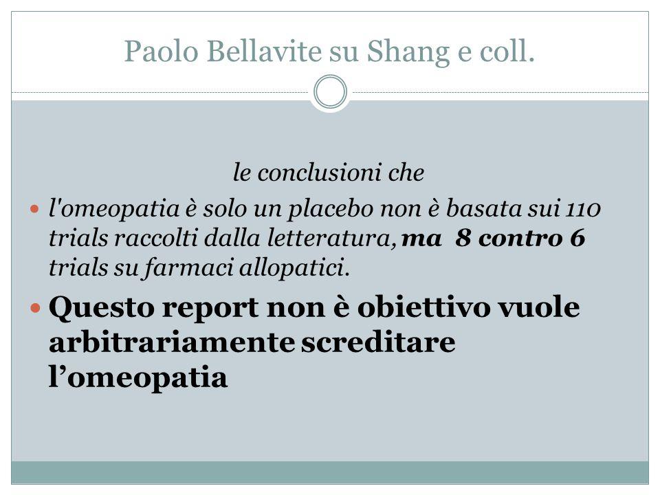 Paolo Bellavite su Shang e coll. le conclusioni che l'omeopatia è solo un placebo non è basata sui 110 trials raccolti dalla letteratura, ma 8 contro
