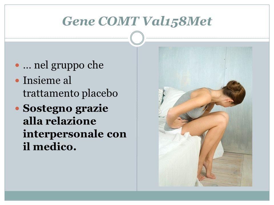 Gene COMT Val158Met … nel gruppo che Insieme al trattamento placebo Sostegno grazie alla relazione interpersonale con il medico.