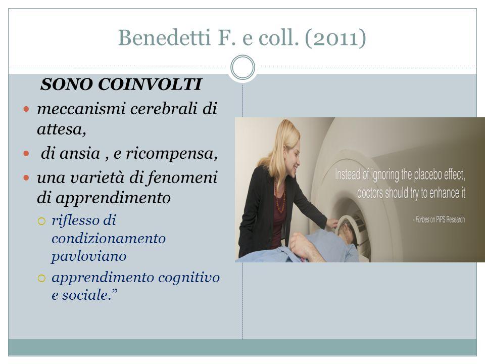Benedetti F. e coll. (2011) SONO COINVOLTI meccanismi cerebrali di attesa, di ansia, e ricompensa, una varietà di fenomeni di apprendimento  riflesso