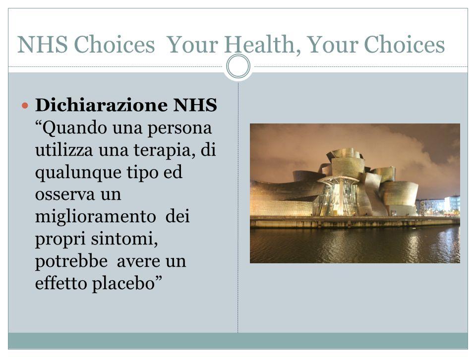 """NHS Choices Your Health, Your Choices Dichiarazione NHS """"Quando una persona utilizza una terapia, di qualunque tipo ed osserva un miglioramento dei pr"""