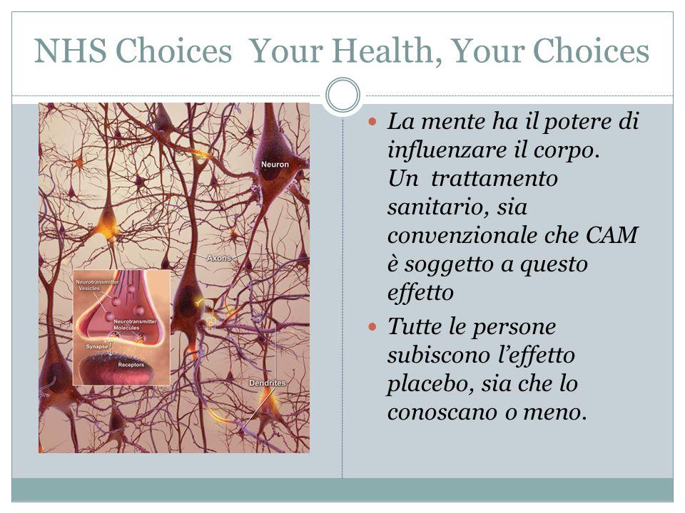 NHS Choices Your Health, Your Choices La mente ha il potere di influenzare il corpo. Un trattamento sanitario, sia convenzionale che CAM è soggetto a