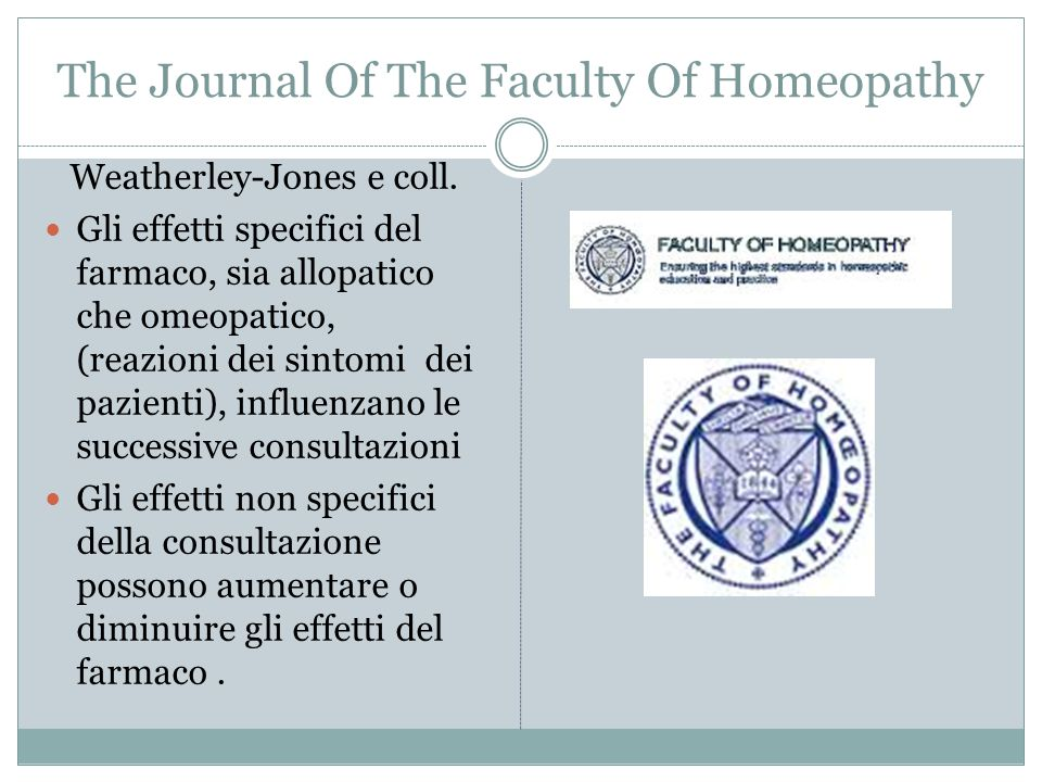 The Journal Of The Faculty Of Homeopathy Weatherley-Jones e coll. Gli effetti specifici del farmaco, sia allopatico che omeopatico, (reazioni dei sint