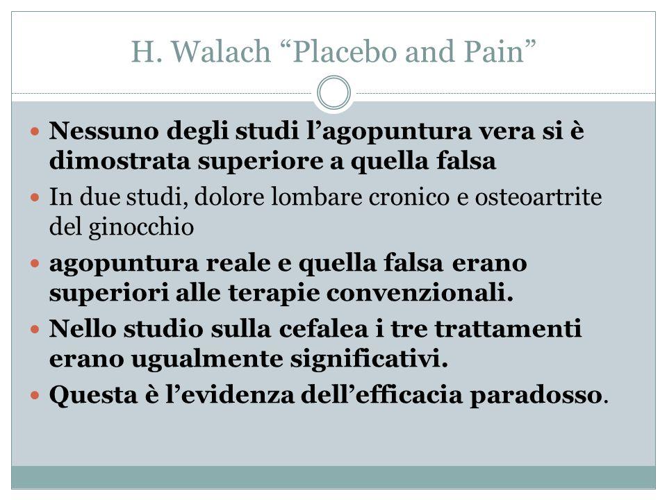 """H. Walach """"Placebo and Pain"""" Nessuno degli studi l'agopuntura vera si è dimostrata superiore a quella falsa In due studi, dolore lombare cronico e ost"""