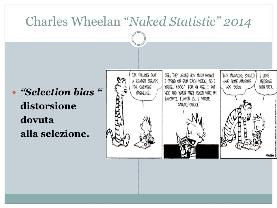 "Charles Wheelan ""Naked Statistic"" 2014 ""Selection bias "" distorsione dovuta alla selezione."