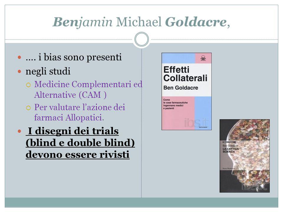 Benjamin Michael Goldacre, …. i bias sono presenti negli studi  Medicine Complementari ed Alternative (CAM )  Per valutare l'azione dei farmaci Allo
