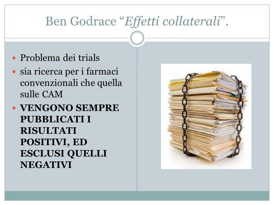"""Ben Godrace """"Effetti collaterali"""". Problema dei trials sia ricerca per i farmaci convenzionali che quella sulle CAM VENGONO SEMPRE PUBBLICATI I RISULT"""