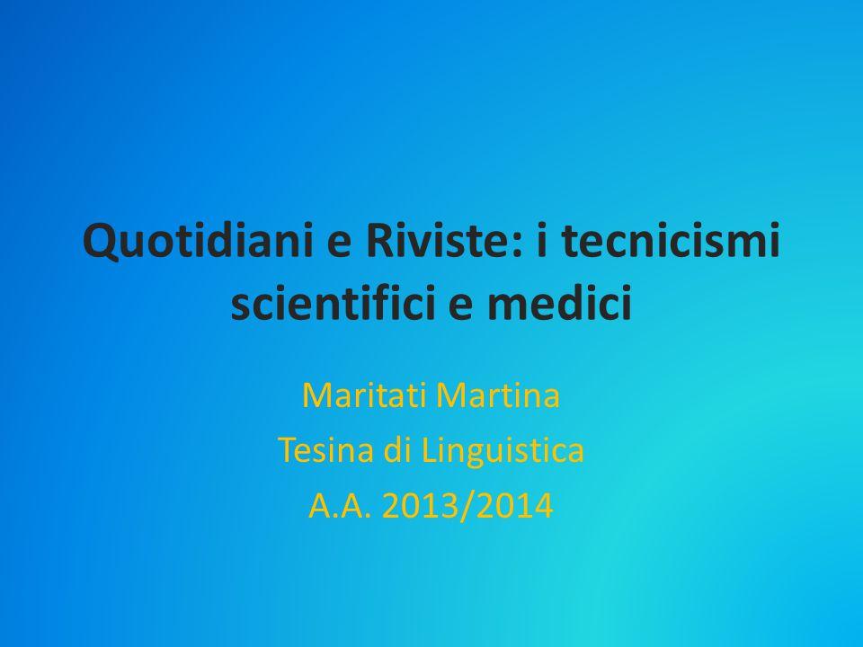 Quotidiani e Riviste: i tecnicismi scientifici e medici Maritati Martina Tesina di Linguistica A.A. 2013/2014