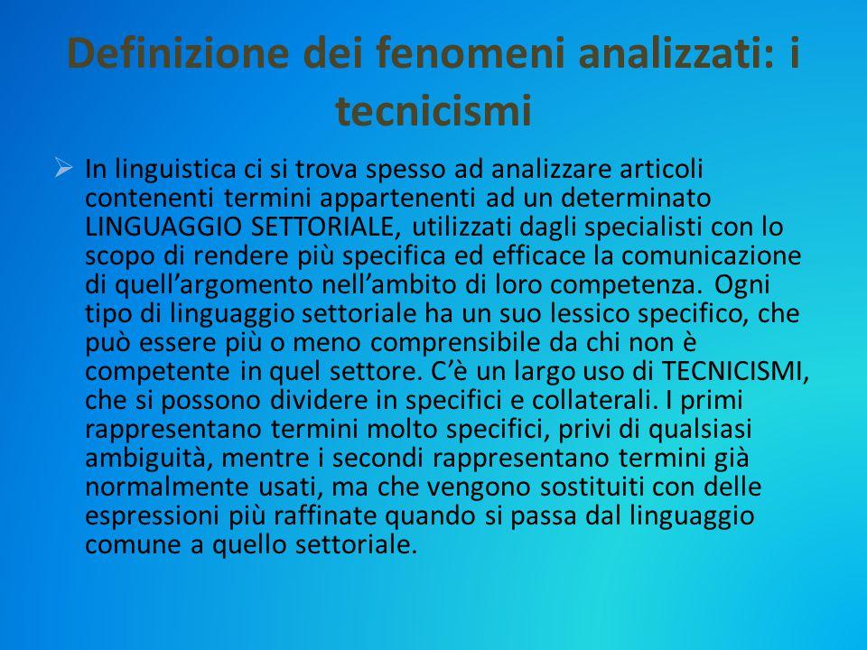 Definizione dei fenomeni analizzati: i tecnicismi  In linguistica ci si trova spesso ad analizzare articoli contenenti termini appartenenti ad un det