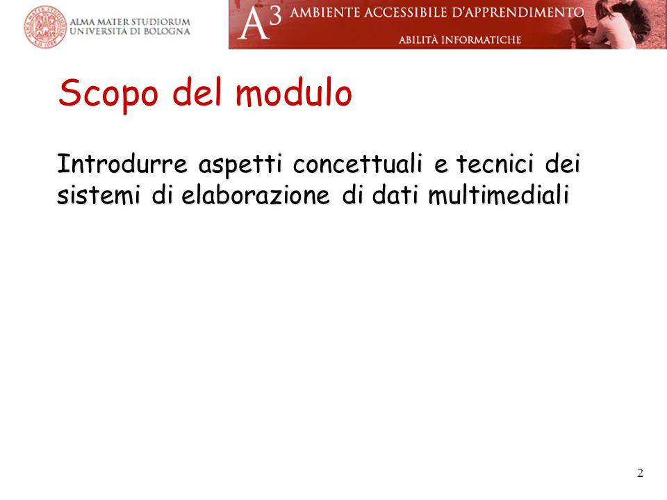 Scopo del modulo Introdurre aspetti concettuali e tecnici dei sistemi di elaborazione di dati multimediali 2