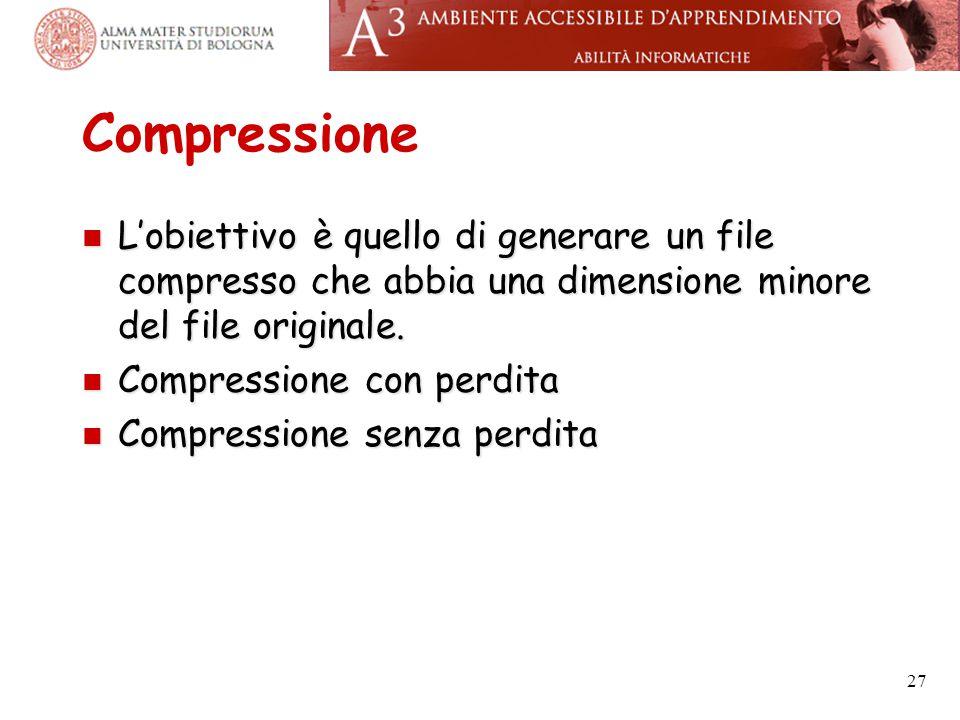 Compressione L'obiettivo è quello di generare un file compresso che abbia una dimensione minore del file originale. L'obiettivo è quello di generare u