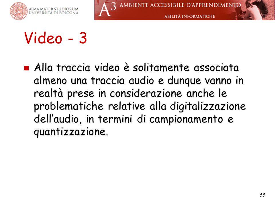 Video - 3 Alla traccia video è solitamente associata almeno una traccia audio e dunque vanno in realtà prese in considerazione anche le problematiche