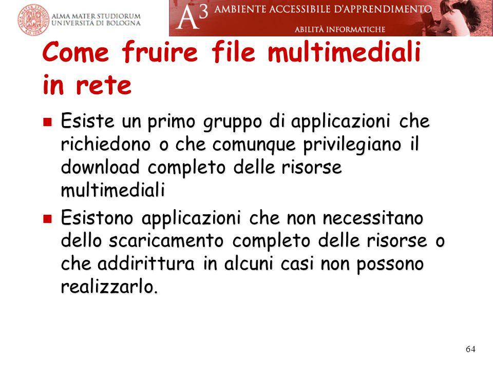 Come fruire file multimediali in rete Esiste un primo gruppo di applicazioni che richiedono o che comunque privilegiano il download completo delle ris