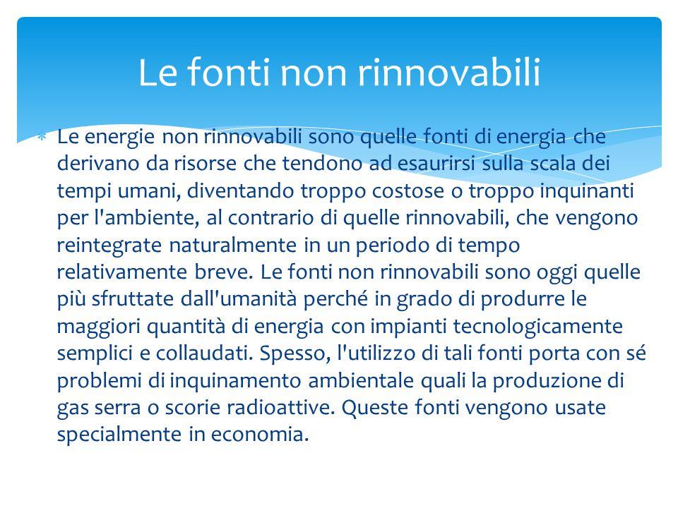  Le energie non rinnovabili sono quelle fonti di energia che derivano da risorse che tendono ad esaurirsi sulla scala dei tempi umani, diventando tro