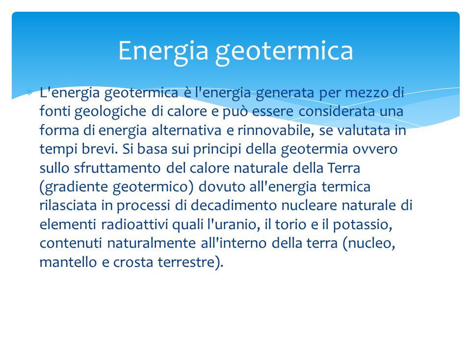 L energia geotermica è l energia generata per mezzo di fonti geologiche di calore e può essere considerata una forma di energia alternativa e rinnovabile, se valutata in tempi brevi.