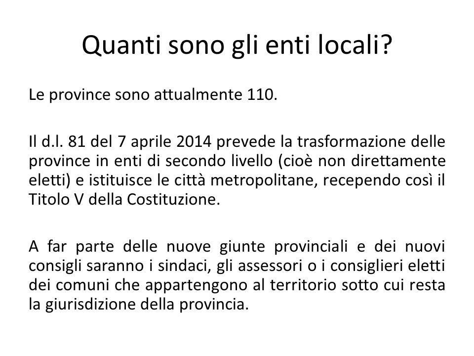Quanti sono gli enti locali? Le province sono attualmente 110. Il d.l. 81 del 7 aprile 2014 prevede la trasformazione delle province in enti di second