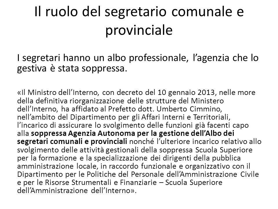 Il ruolo del segretario comunale e provinciale I segretari hanno un albo professionale, l'agenzia che lo gestiva è stata soppressa. «Il Ministro dell'