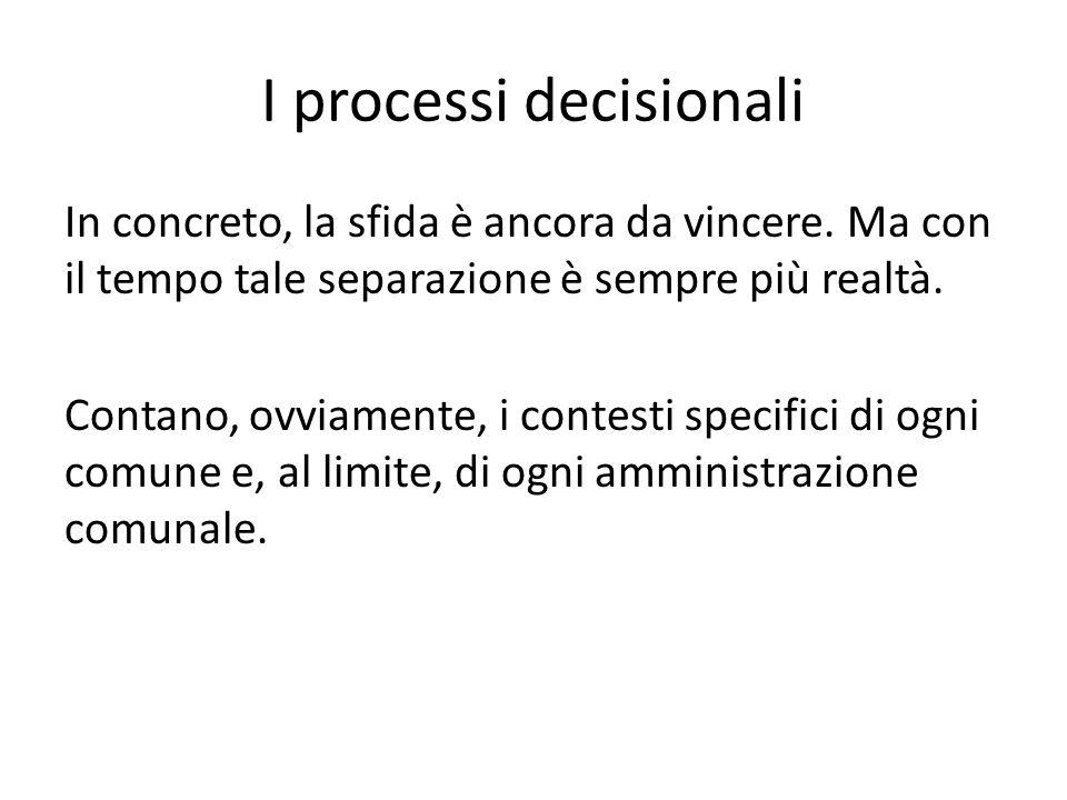 I processi decisionali In concreto, la sfida è ancora da vincere. Ma con il tempo tale separazione è sempre più realtà. Contano, ovviamente, i contest
