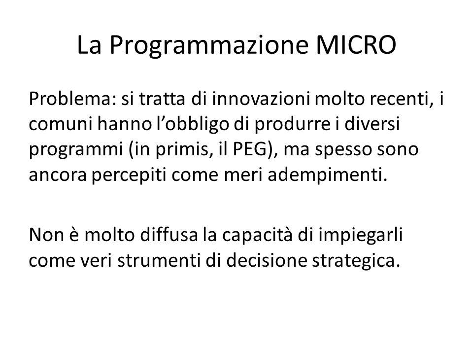 La Programmazione MICRO Problema: si tratta di innovazioni molto recenti, i comuni hanno l'obbligo di produrre i diversi programmi (in primis, il PEG)