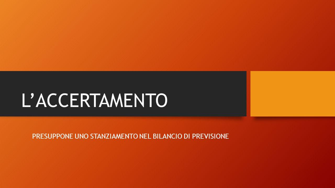 L'ACCERTAMENTO PRESUPPONE UNO STANZIAMENTO NEL BILANCIO DI PREVISIONE