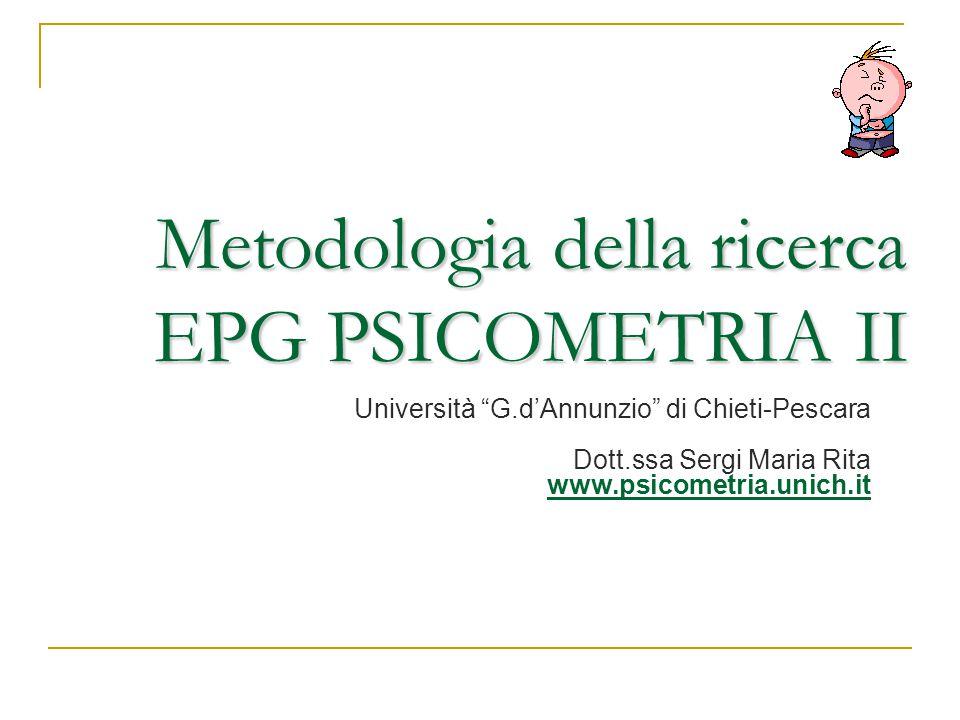 Metodologia della ricerca EPG PSICOMETRIA II Università G.d'Annunzio di Chieti-Pescara Dott.ssa Sergi Maria Rita www.psicometria.unich.it