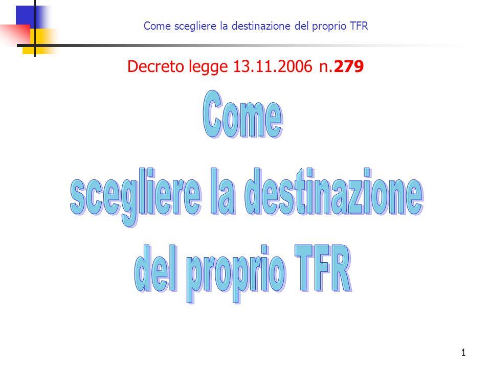 1 Come scegliere la destinazione del proprio TFR Decreto legge 13.11.2006 n.279
