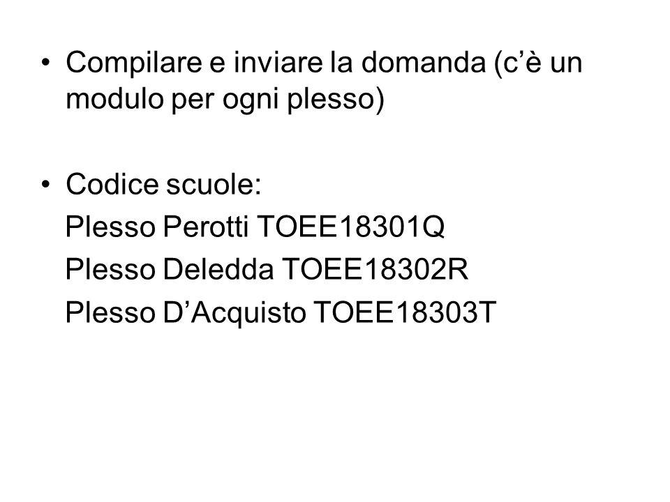 Compilare e inviare la domanda (c'è un modulo per ogni plesso) Codice scuole: Plesso Perotti TOEE18301Q Plesso Deledda TOEE18302R Plesso D'Acquisto TOEE18303T