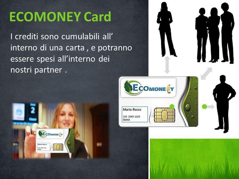 I crediti sono cumulabili all' interno di una carta, e potranno essere spesi all'interno dei nostri partner. ECOMONEY Card