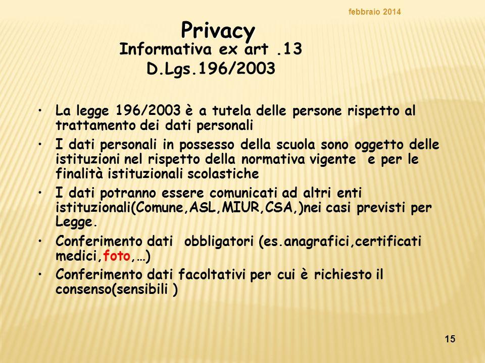 15Privacy La legge 196/2003 è a tutela delle persone rispetto al trattamento dei dati personali I dati personali in possesso della scuola sono oggetto