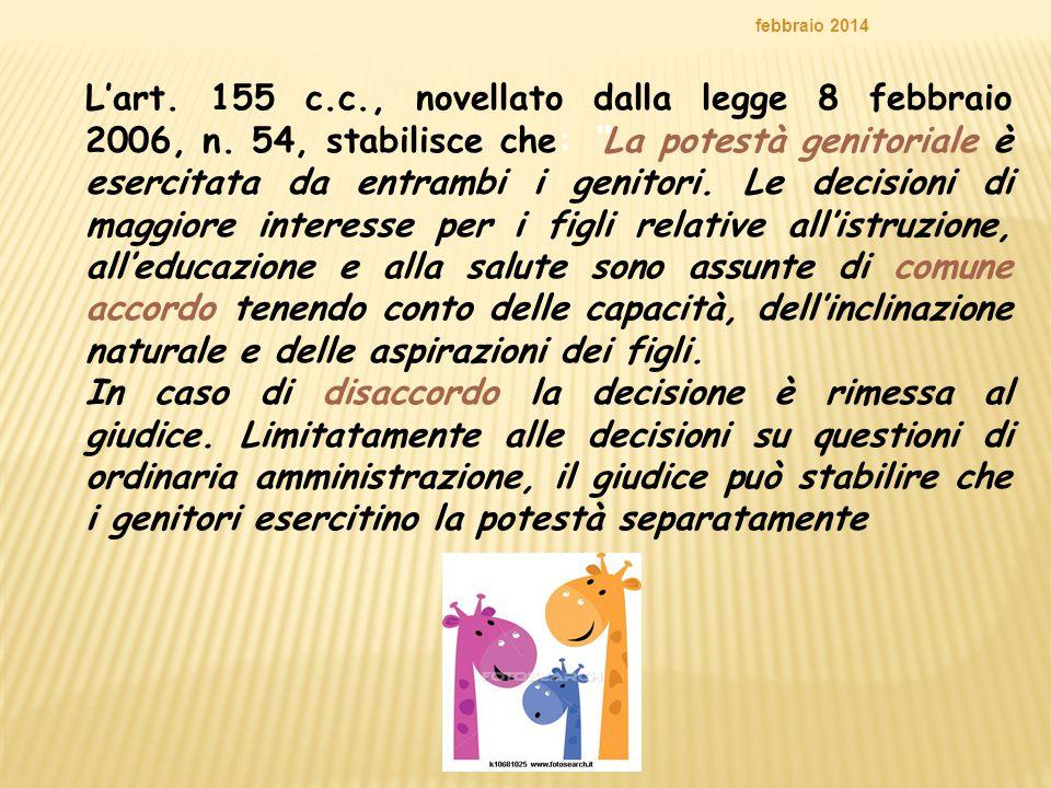 """L'art. 155 c.c., novellato dalla legge 8 febbraio 2006, n. 54, stabilisce che: """"La potestà genitoriale è esercitata da entrambi i genitori. Le decisio"""