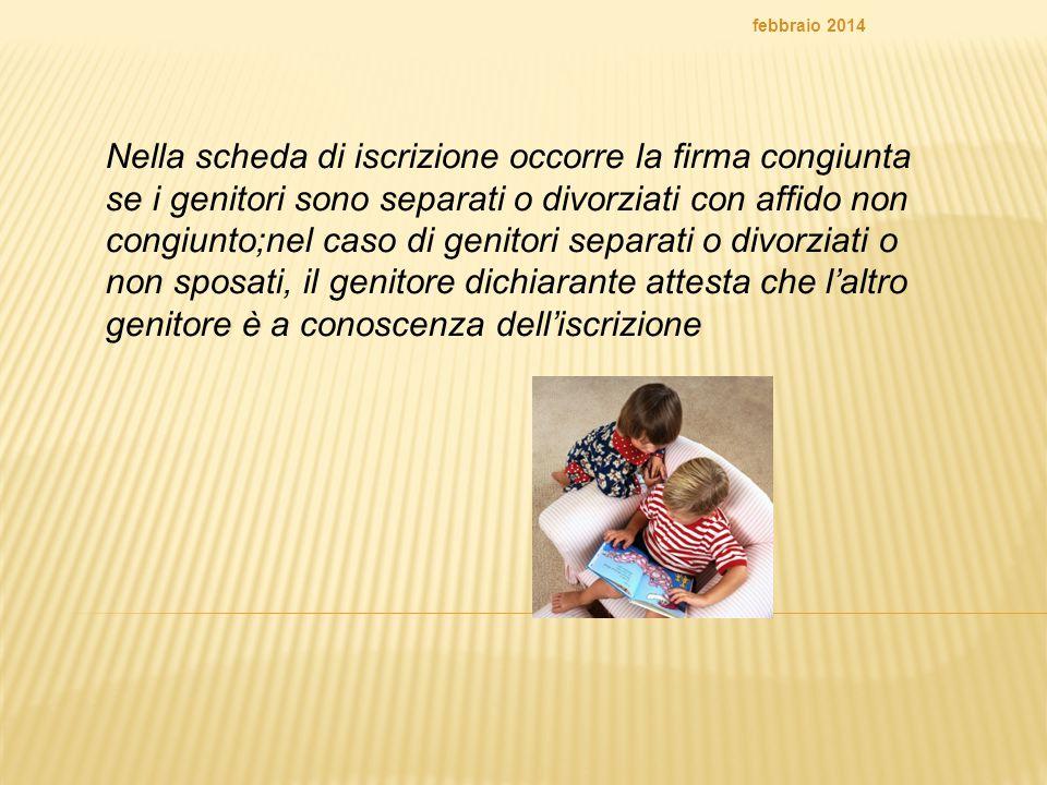 Nella scheda di iscrizione occorre la firma congiunta se i genitori sono separati o divorziati con affido non congiunto;nel caso di genitori separati