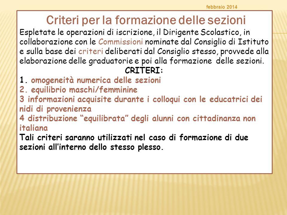 febbraio 2014 Criteri per la formazione delle sezioni Espletate le operazioni di iscrizione, il Dirigente Scolastico, in collaborazione con le Commiss