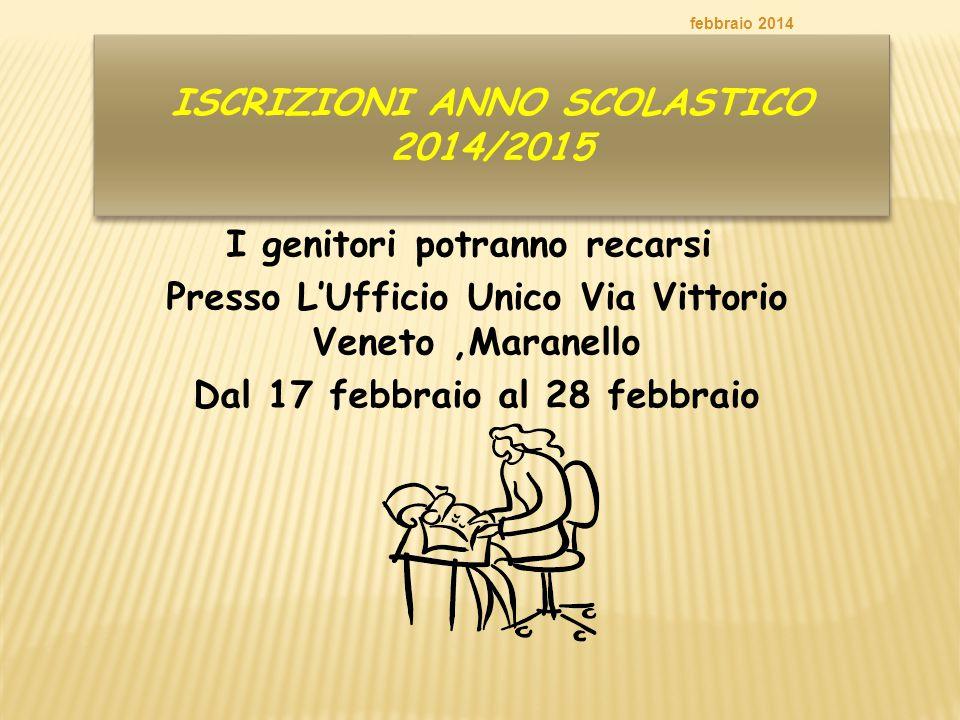 ISCRIZIONI ANNO SCOLASTICO 2014/2015 I genitori potranno recarsi Presso L'Ufficio Unico Via Vittorio Veneto,Maranello Dal 17 febbraio al 28 febbraio f