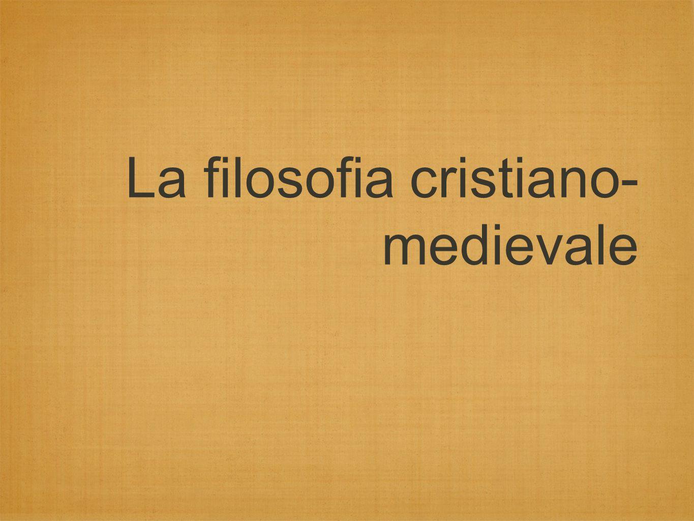 La filosofia cristiano- medievale