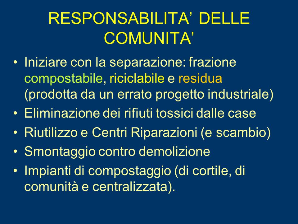 RESPONSABILITA' DELLE COMUNITA' Iniziare con la separazione: frazione compostabile, riciclabile e residua (prodotta da un errato progetto industriale)