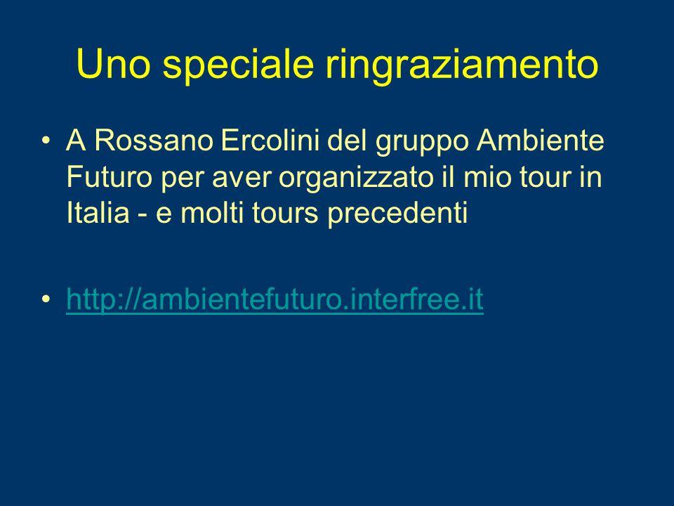Uno speciale ringraziamento A Rossano Ercolini del gruppo Ambiente Futuro per aver organizzato il mio tour in Italia - e molti tours precedenti http:/