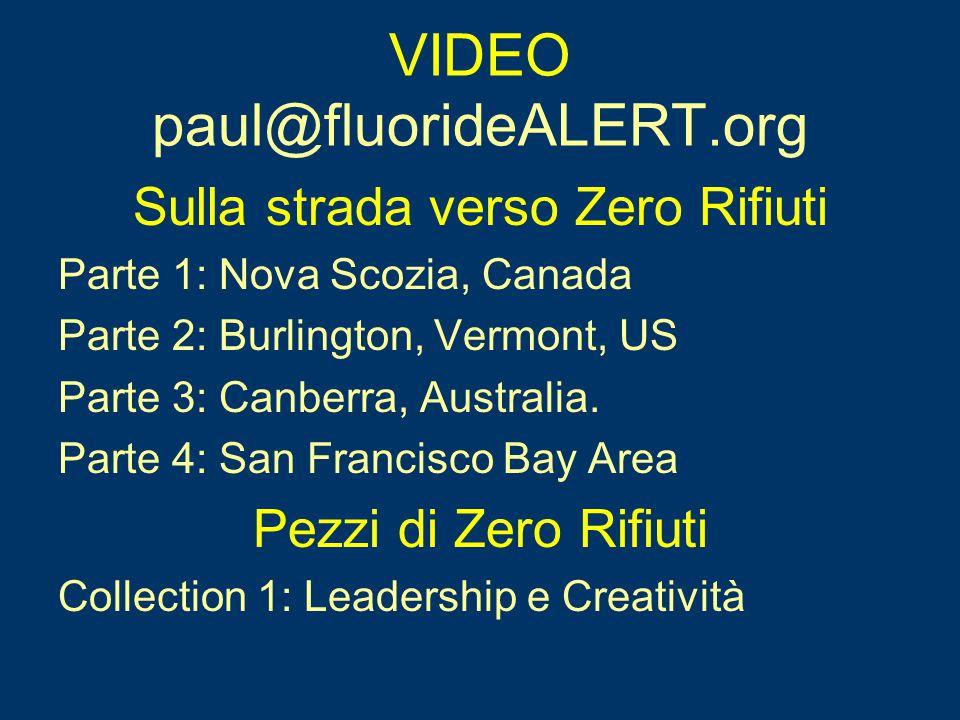 VIDEO paul@fluorideALERT.org Sulla strada verso Zero Rifiuti Parte 1: Nova Scozia, Canada Parte 2: Burlington, Vermont, US Parte 3: Canberra, Australi