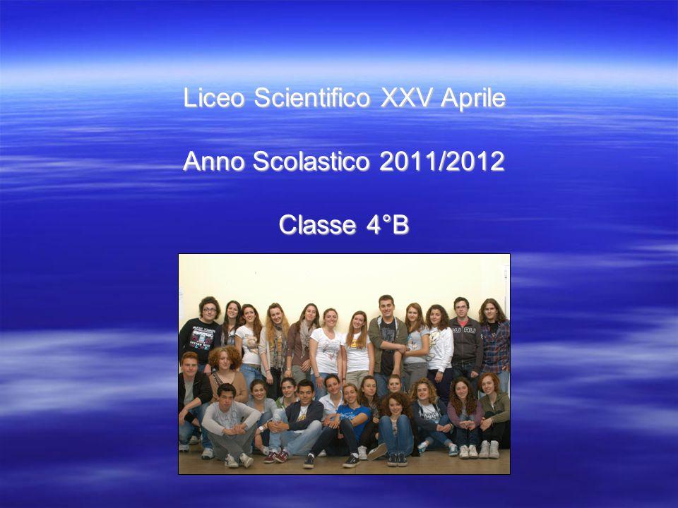 Liceo Scientifico XXV Aprile Anno Scolastico 2011/2012 Classe 4°B