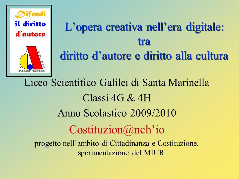 L'opera creativa nell'era digitale: tra diritto d'autore e diritto alla cultura Liceo Scientifico Galilei di Santa Marinella Classi 4G & 4H Anno Scola