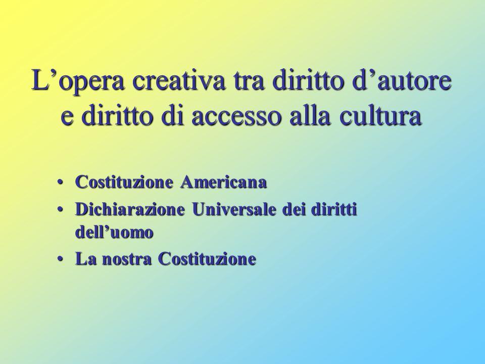 L'opera creativa tra diritto d'autore e diritto di accesso alla cultura Costituzione Americana Dichiarazione Universale dei diritti dell'uomo La nostr