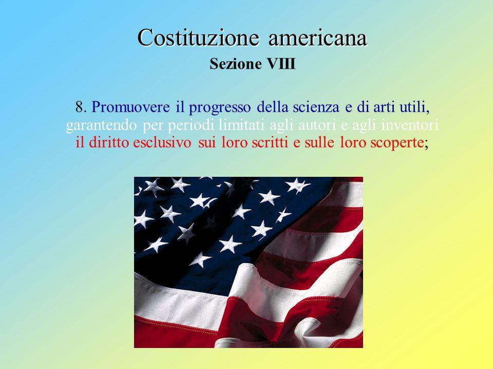 Costituzione americana Sezione VIII 8. Promuovere il progresso della scienza e di arti utili, garantendo per periodi limitati agli autori e agli inven