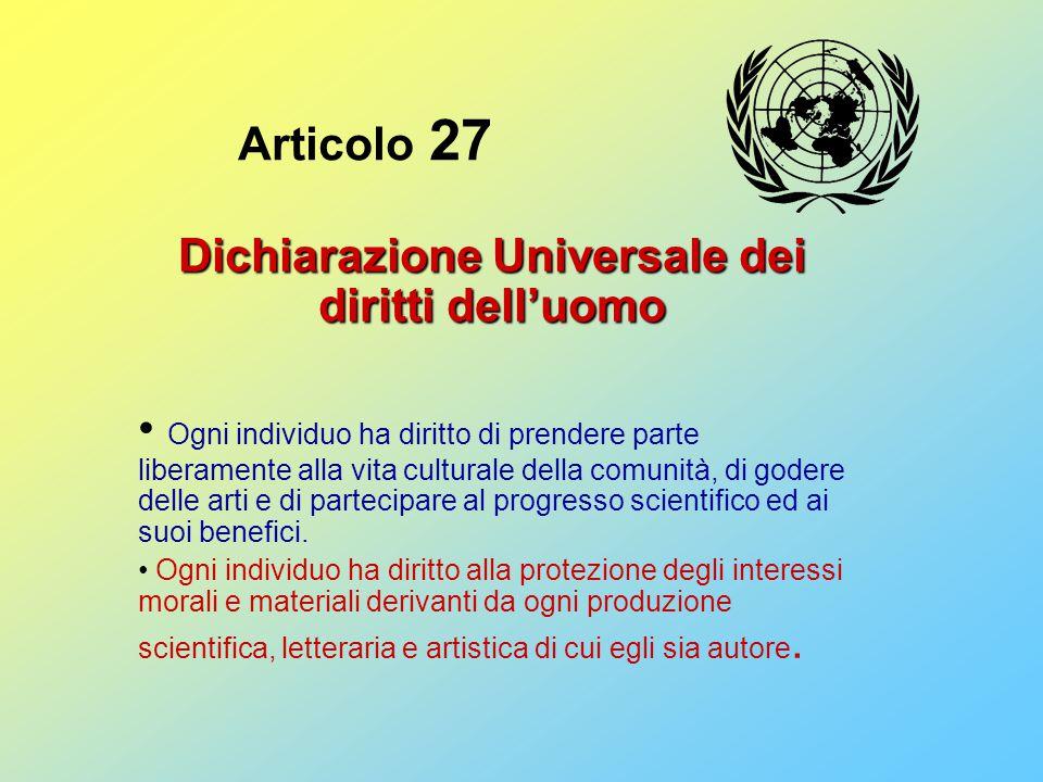Articolo 27 Dichiarazione Universale dei diritti dell'uomo Ogni individuo ha diritto di prendere parte liberamente alla vita culturale della comunità,