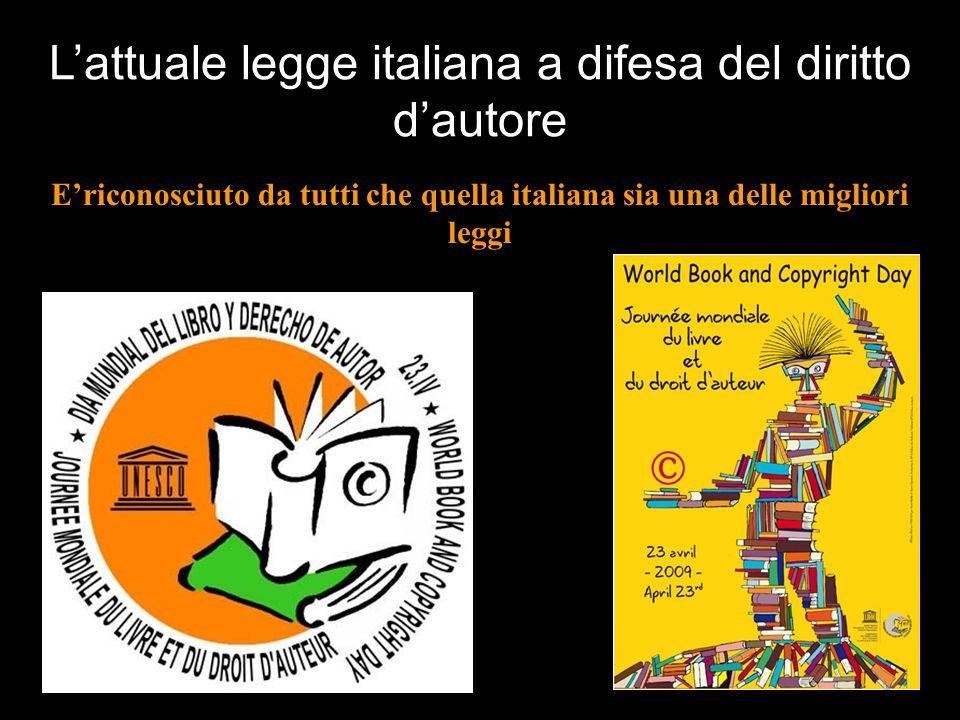 E'riconosciuto da tutti che quella italiana sia una delle migliori leggi L'attuale legge italiana a difesa del diritto d'autore