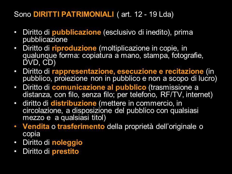 Sono DIRITTI PATRIMONIALI ( art. 12 - 19 Lda) Diritto di pubblicazione (esclusivo di inedito), prima pubblicazione Diritto di riproduzione (moltiplica