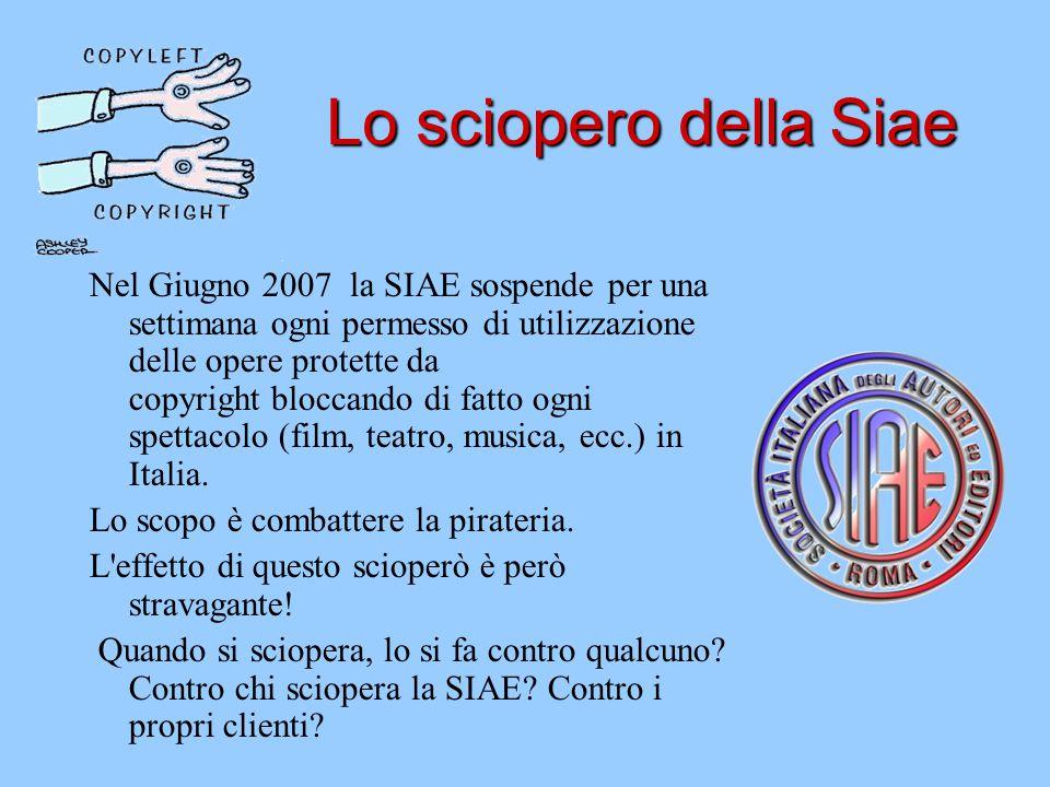 Lo sciopero della Siae Nel Giugno 2007 la SIAE sospende per una settimana ogni permesso di utilizzazione delle opere protette da copyright bloccando d