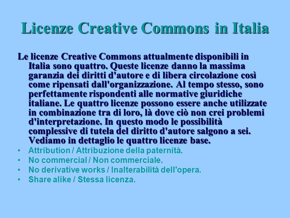 Licenze Creative Commons in Italia Le licenze Creative Commons attualmente disponibili in Italia sono quattro. Queste licenze danno la massima garanzi